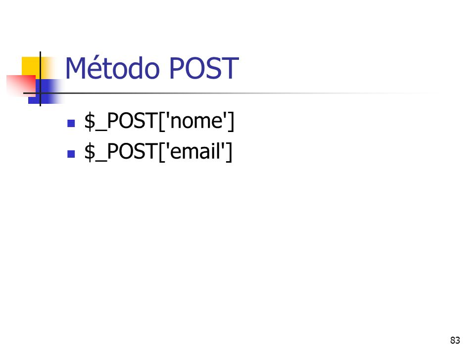 Método POST $_POST[ nome ] $_POST[ email ]
